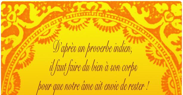 D'après un proverbe indien, il faut faire du bien à son corps pour que notre âme est envie de rester !